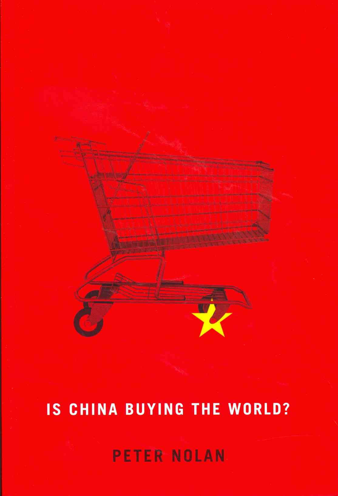 Is China Buying the World? By Nolan, Peter